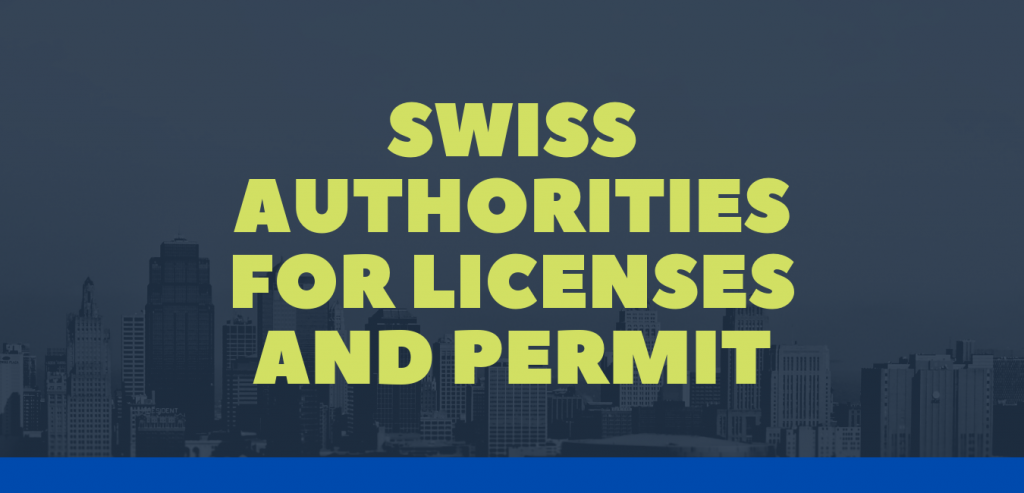 Swiss Authorities for Licenses and Permit